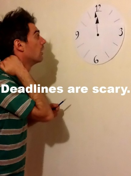 Deadlines are scary