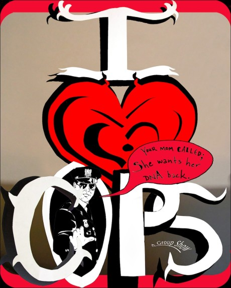 One approach to out-of-control cops: Flier for I <3 Cops show at Cellar Door Gallery, by Eva Avenue