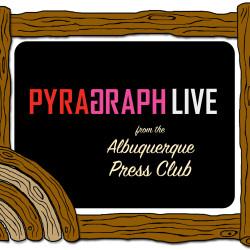 Pyragraph LIVE from the Albuquerque Press Club - Pyragraph